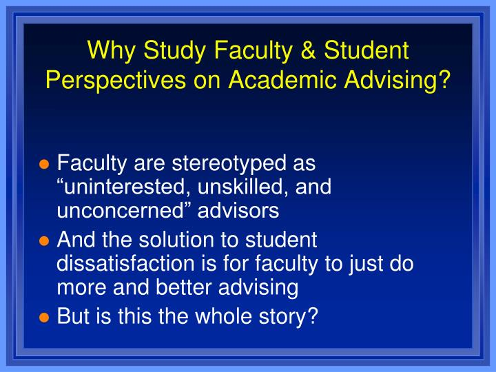 Why study faculty student perspectives on academic advising3