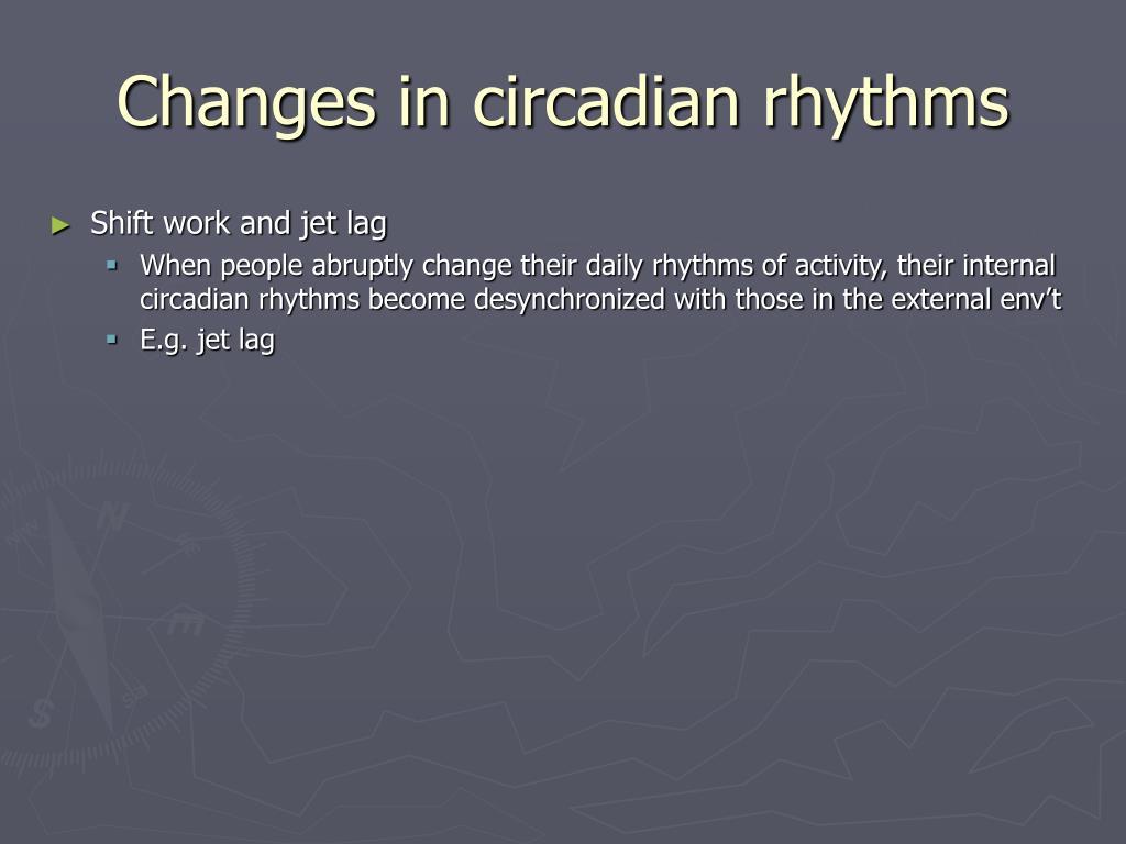 Changes in circadian rhythms