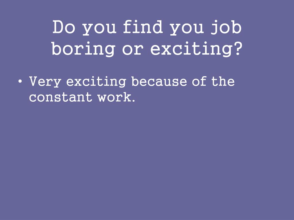 Do you find you job boring or exciting?
