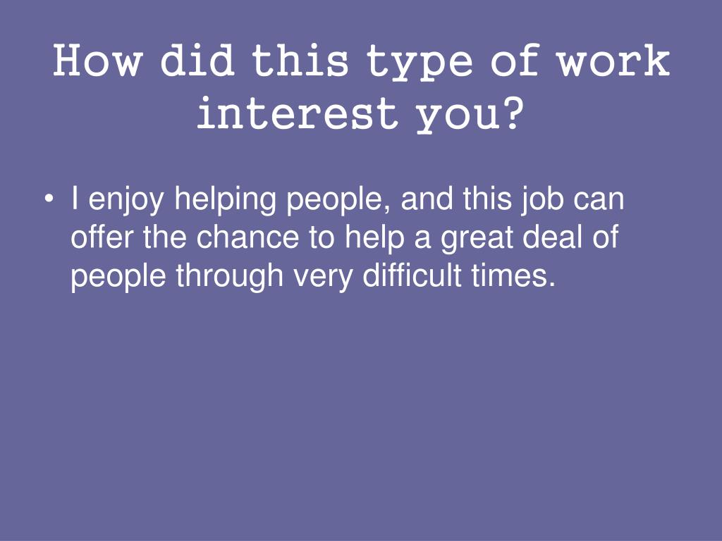 How did this type of work interest you?