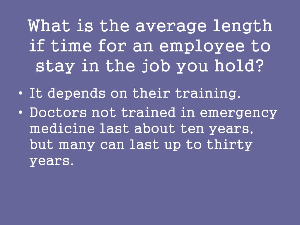 What is the average length if time for an employee to stay in the job you hold?