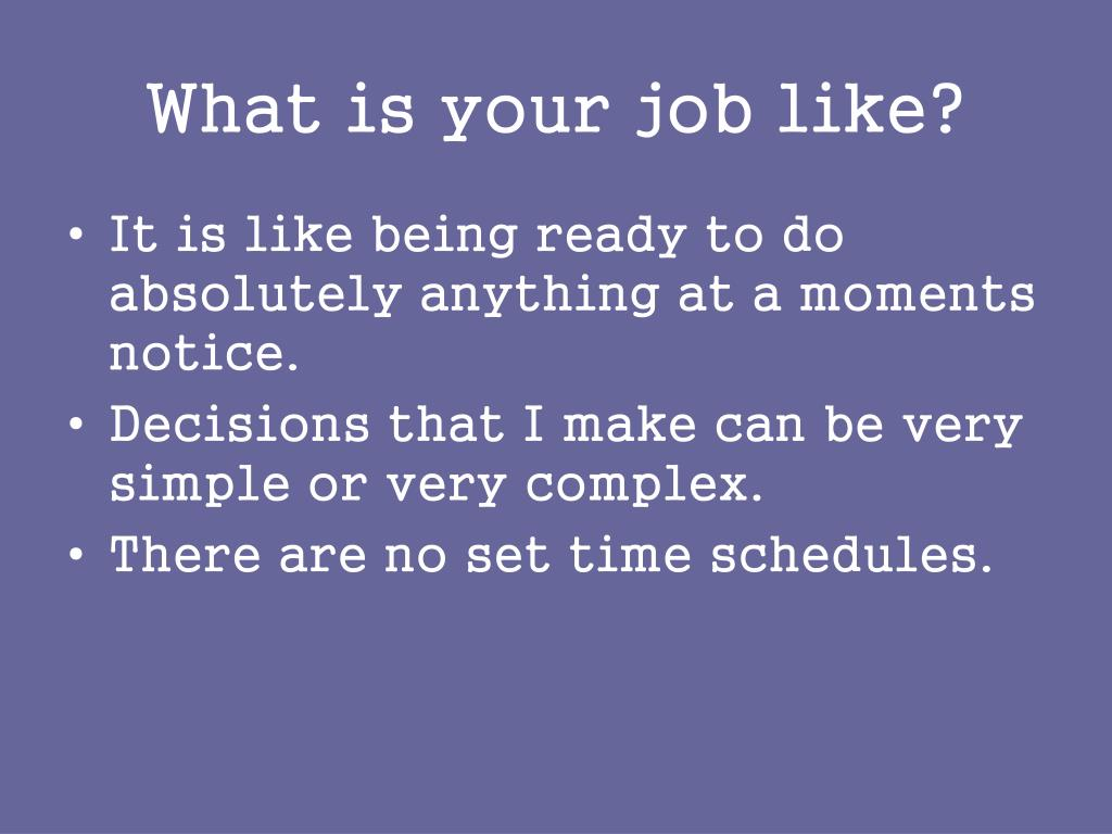 What is your job like?