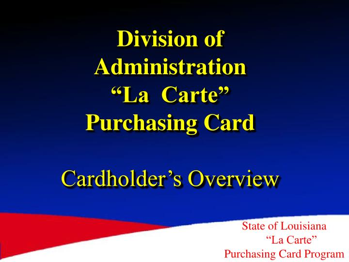 division of administration la carte purchasing card cardholder s overview n.