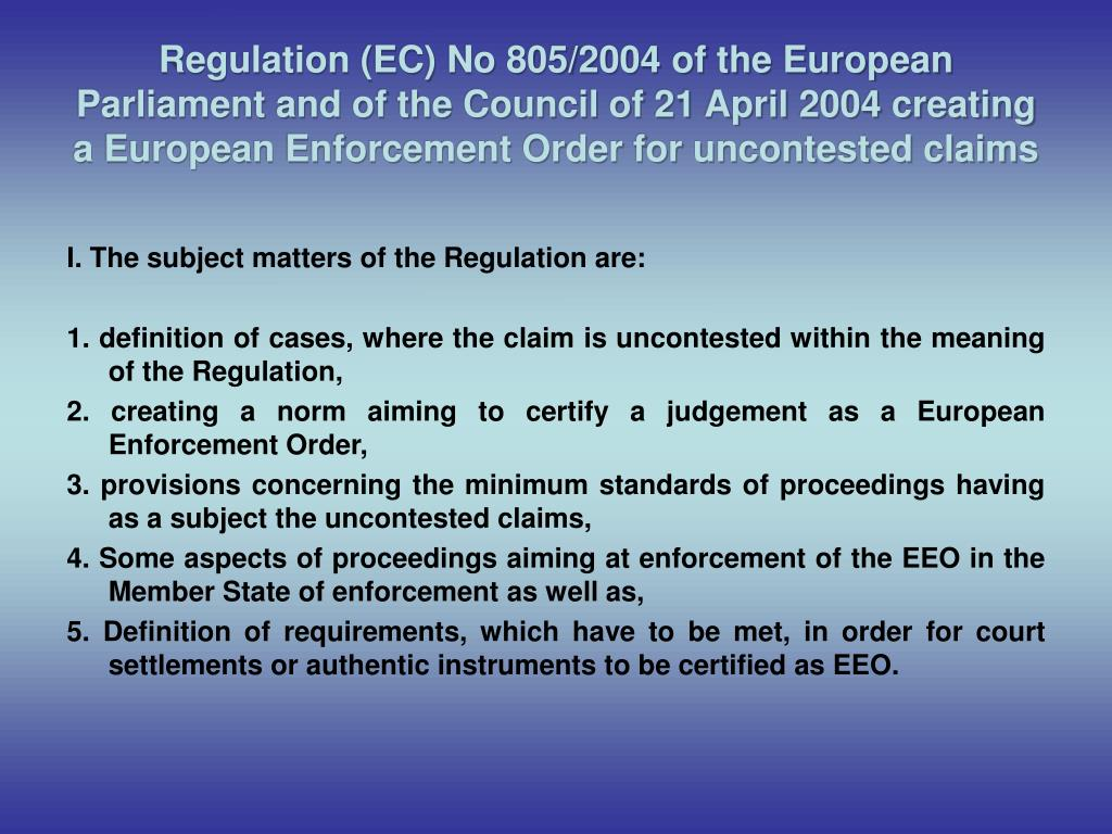 Regulation (EC) No 805/2004 of the European Parliament and of the Council of 21 April 2004 creating a European Enforcement Order for uncontested claims