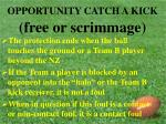 opportunity catch a kick free or scrimmage21