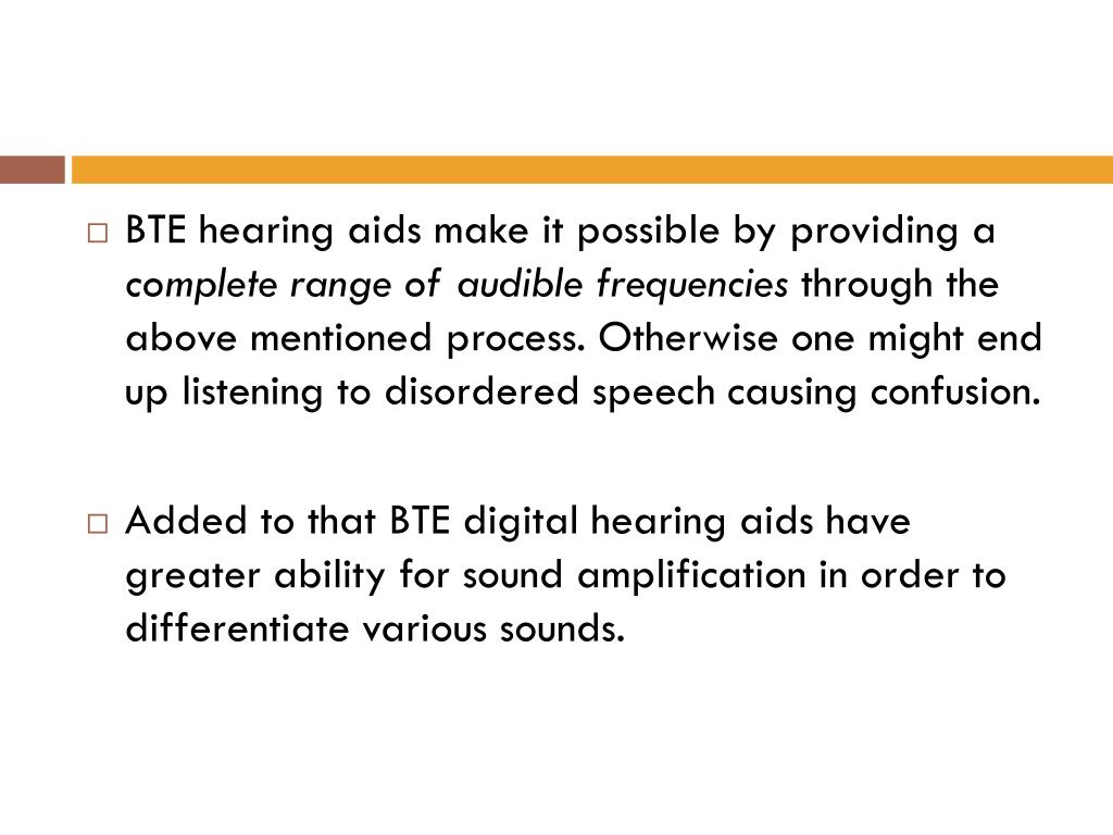 BTE hearing aids make it possible by providing a