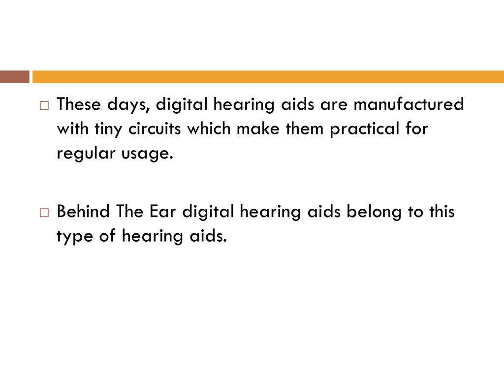 These days, digital hearing aids are manufactured with tiny circuits which make them practical for regular usage