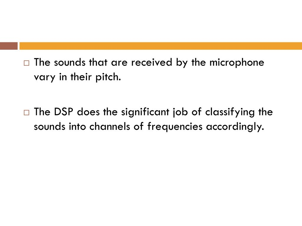 The sounds that are received by the microphone vary in their pitch