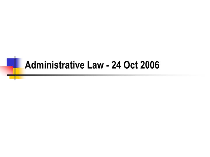Administrative law 24 oct 2006