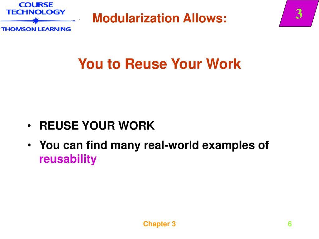 Modularization Allows: