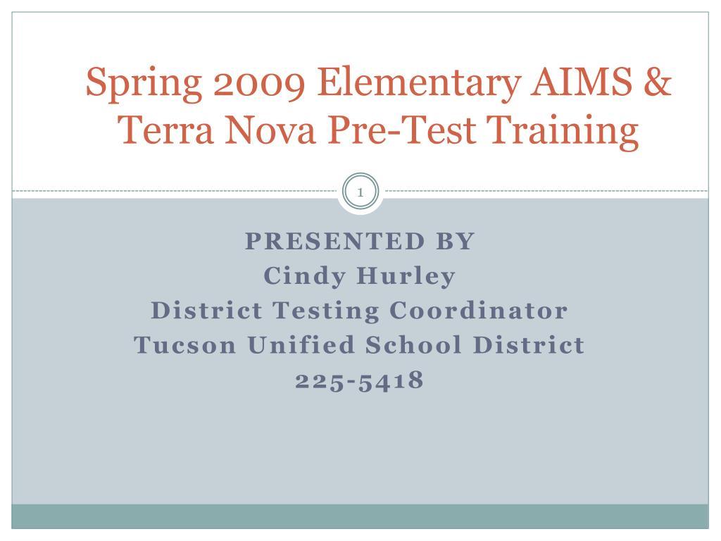 spring 2009 elementary aims terra nova pre test training l.