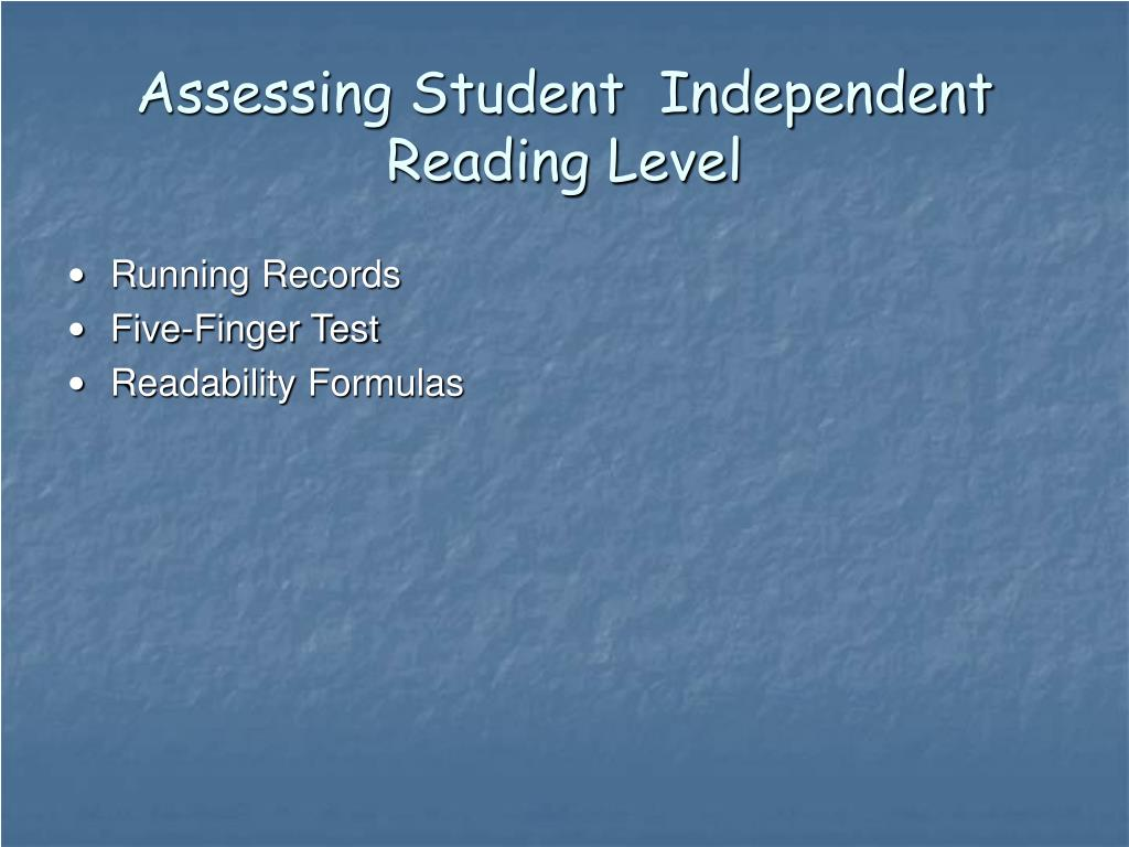 Assessing Student  Independent Reading Level