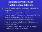 important problems in collaborative filtering