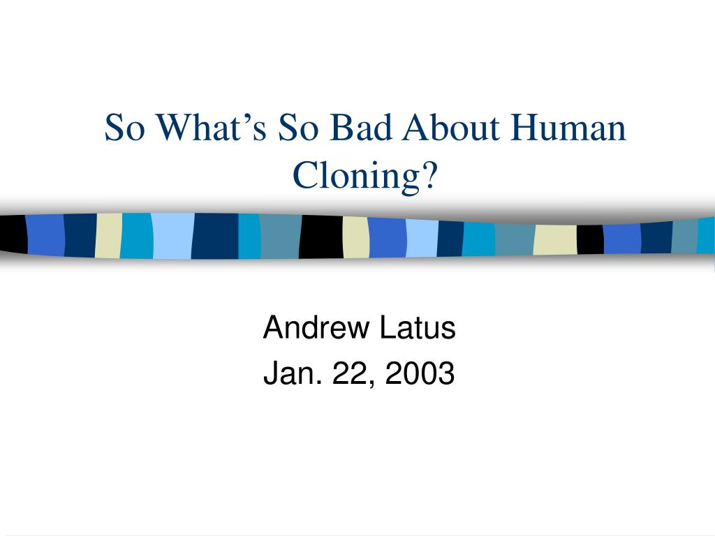 the moral issues of clones and the possibilities of cloning in the future Print cloning: cloning and it's technology are necessary and should be continued  human cloning and its technology has the possibility of playing a big role in our future and providing today the issue of therapeutic cloning is being heavily discussed by therapeutic cloning, i am referring to a.