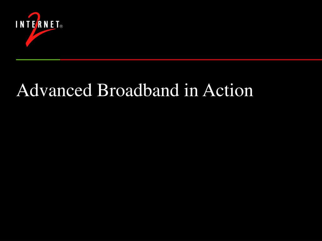 Advanced Broadband in Action