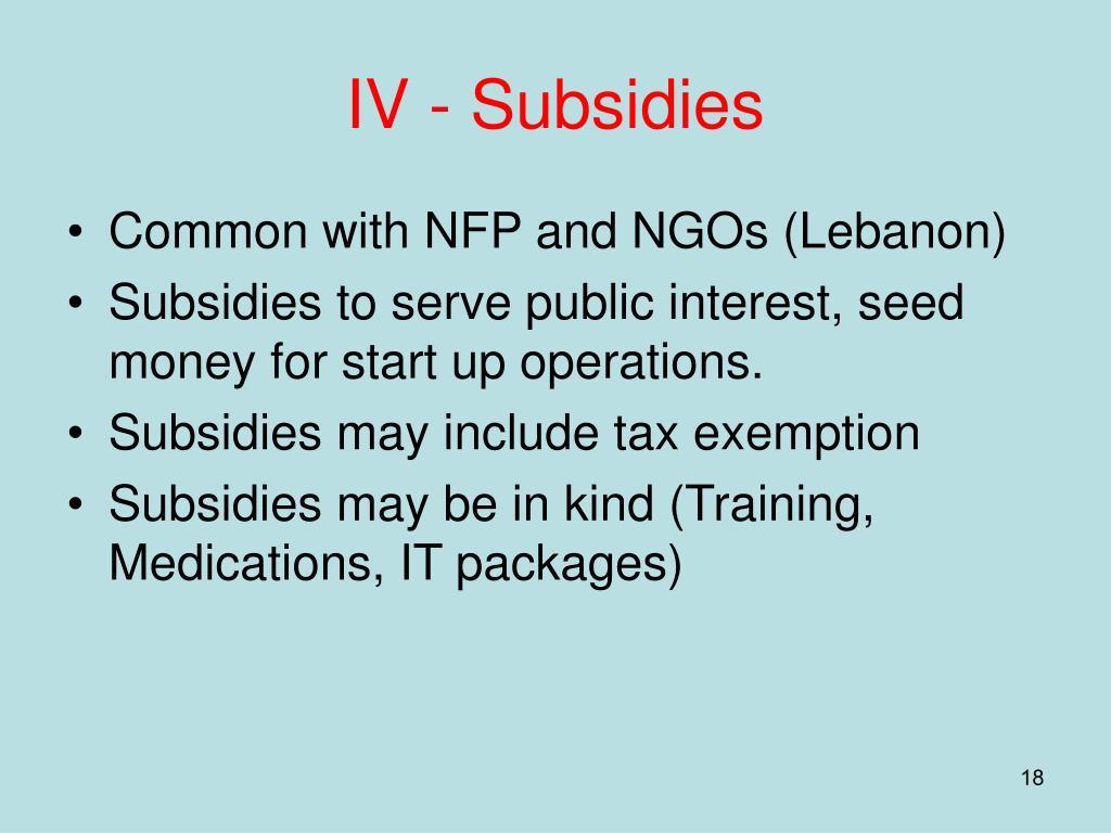 IV - Subsidies
