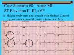 case scenario 8 acute mi st elevation ii iii avf