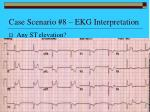 case scenario 8 ekg interpretation