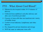 fyi what about cord blood
