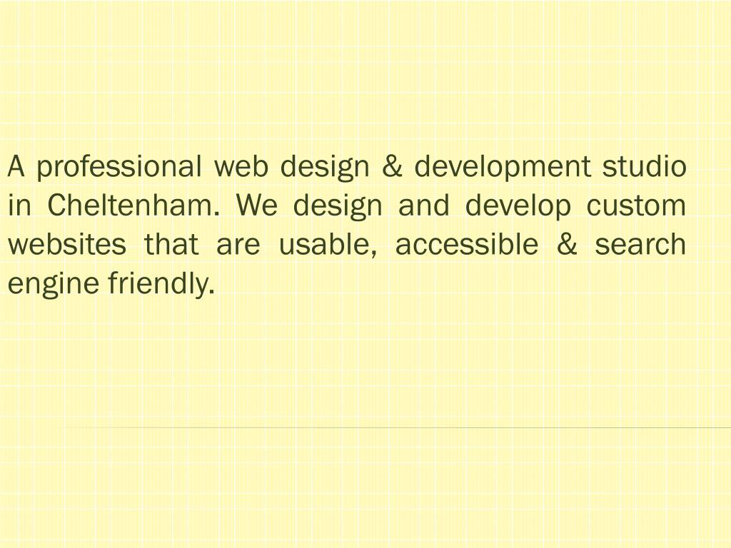 A professional web design & development studio in Cheltenham. Wedesign and develop custom websites that are usable, accessible & search engine friendly.
