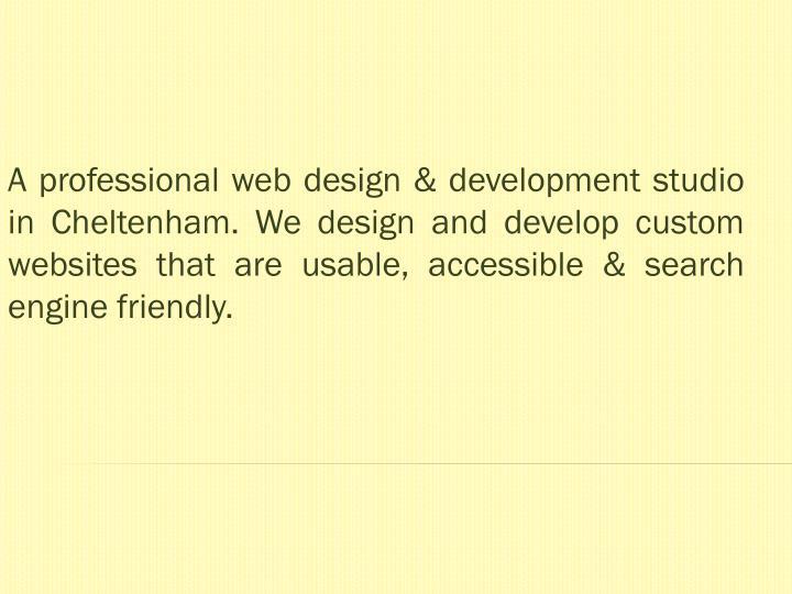 A professional web design & development studio in Cheltenham. Wedesign and develop custom websites...