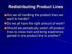 redistributing product lines