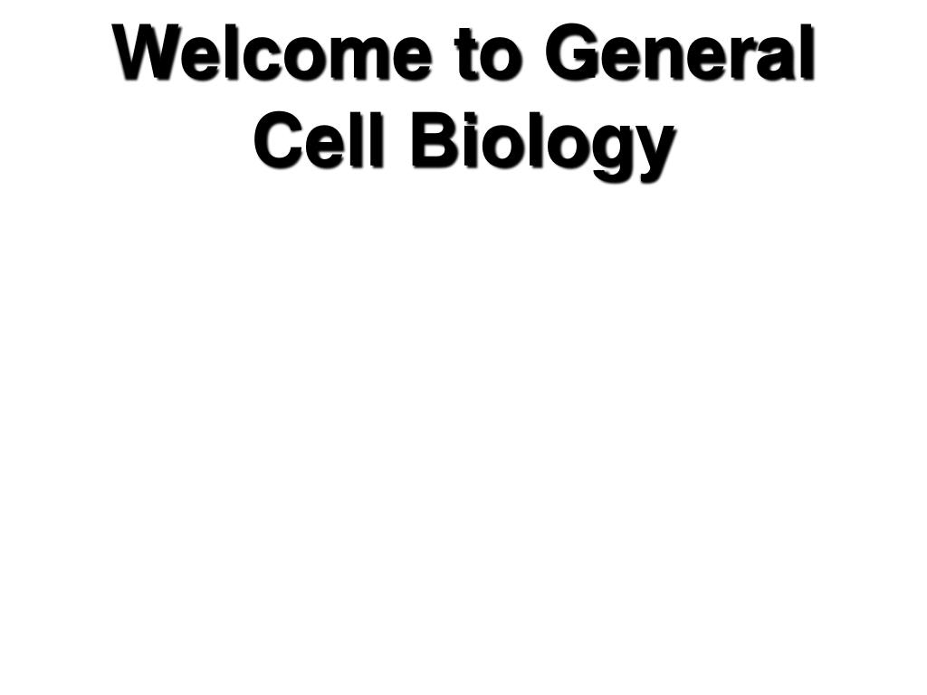 welcome to general cell biology