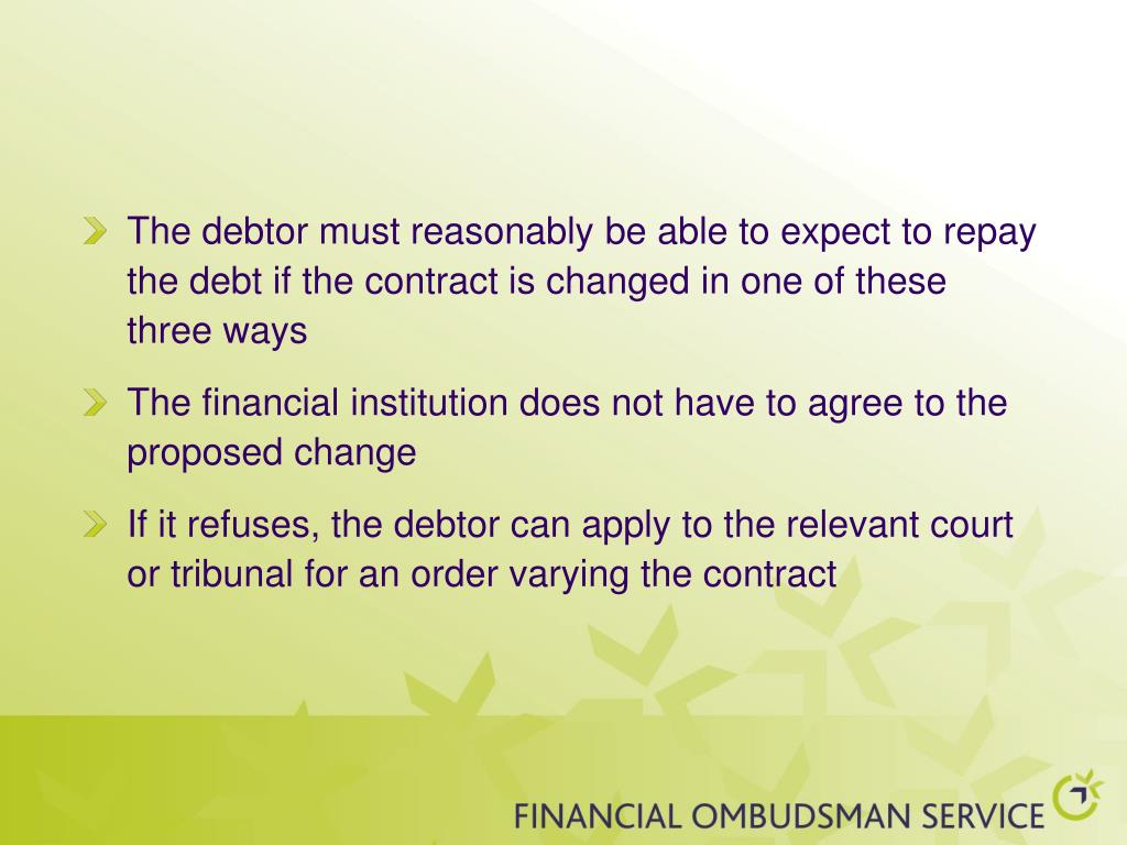 The debtor must reasonably be able to expect to repay the debt if the contract is changed in one of these three ways