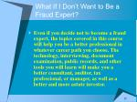 what if i don t want to be a fraud expert