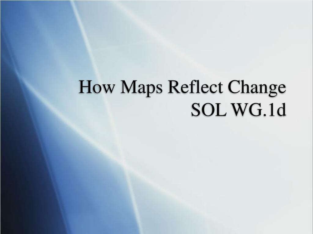 how maps reflect change sol wg 1d l.