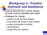 workgroup 1 practice outreach and assistance