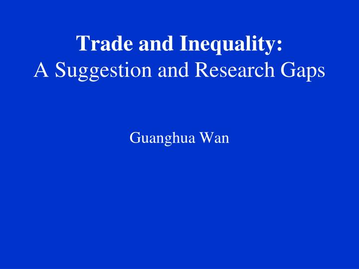 Trade and inequality a suggestion and research gaps