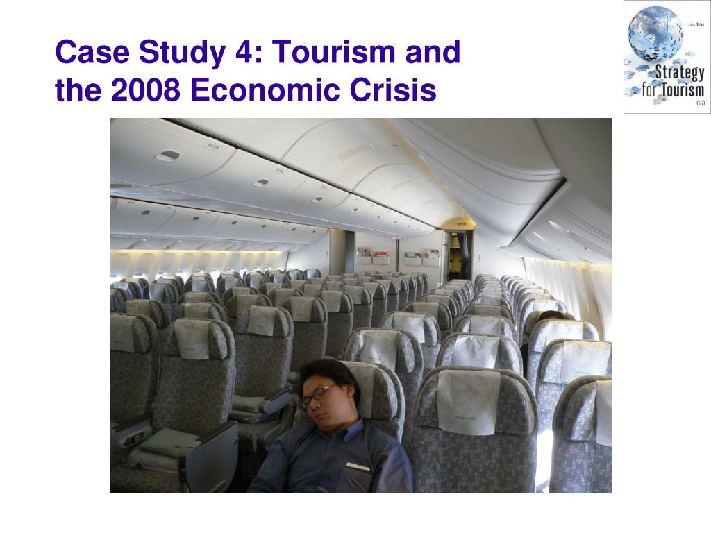 Case Study 4: Tourism and the 2008 Economic Crisis