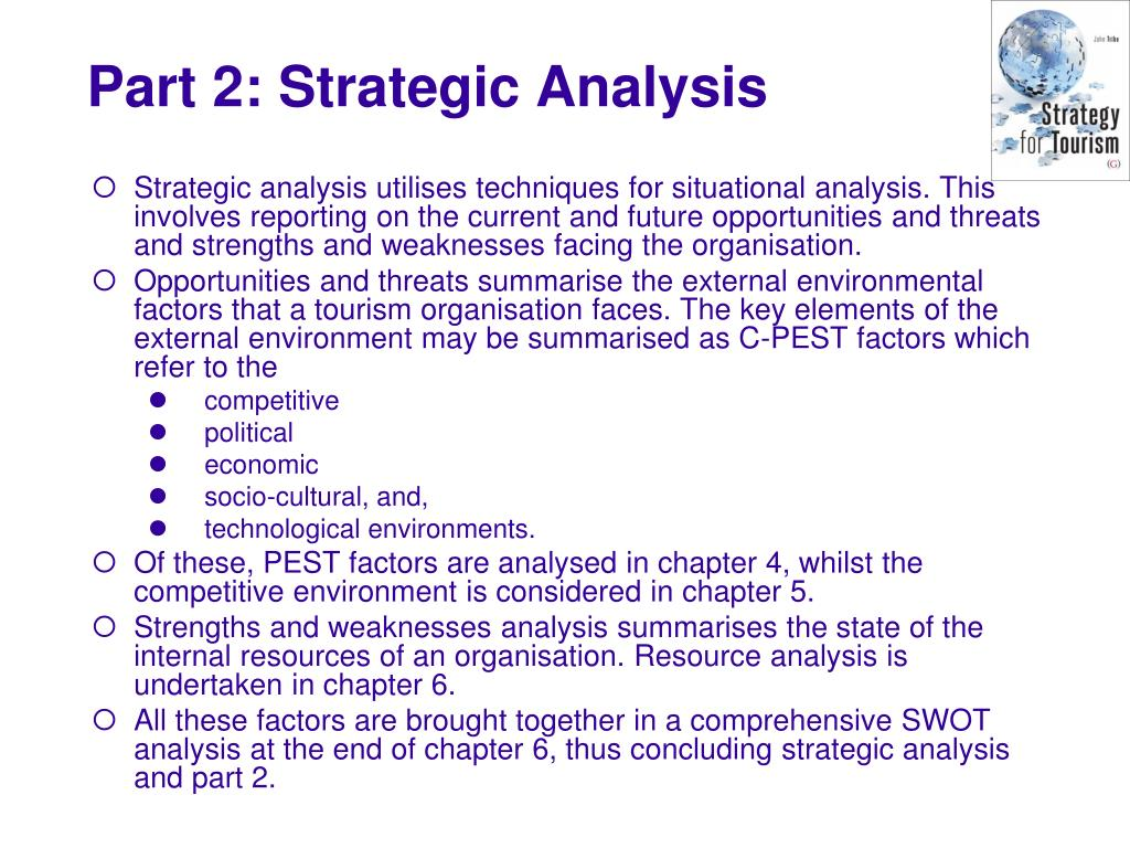 Strategic analysis utilises techniques for situational analysis. This involves reporting on the current and future opportunities and threats and strengths and weaknesses facing the organisation.