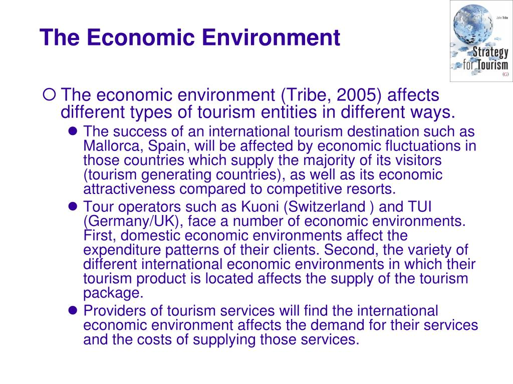 The economic environment (Tribe, 2005) affects different types of tourism entities in different ways.