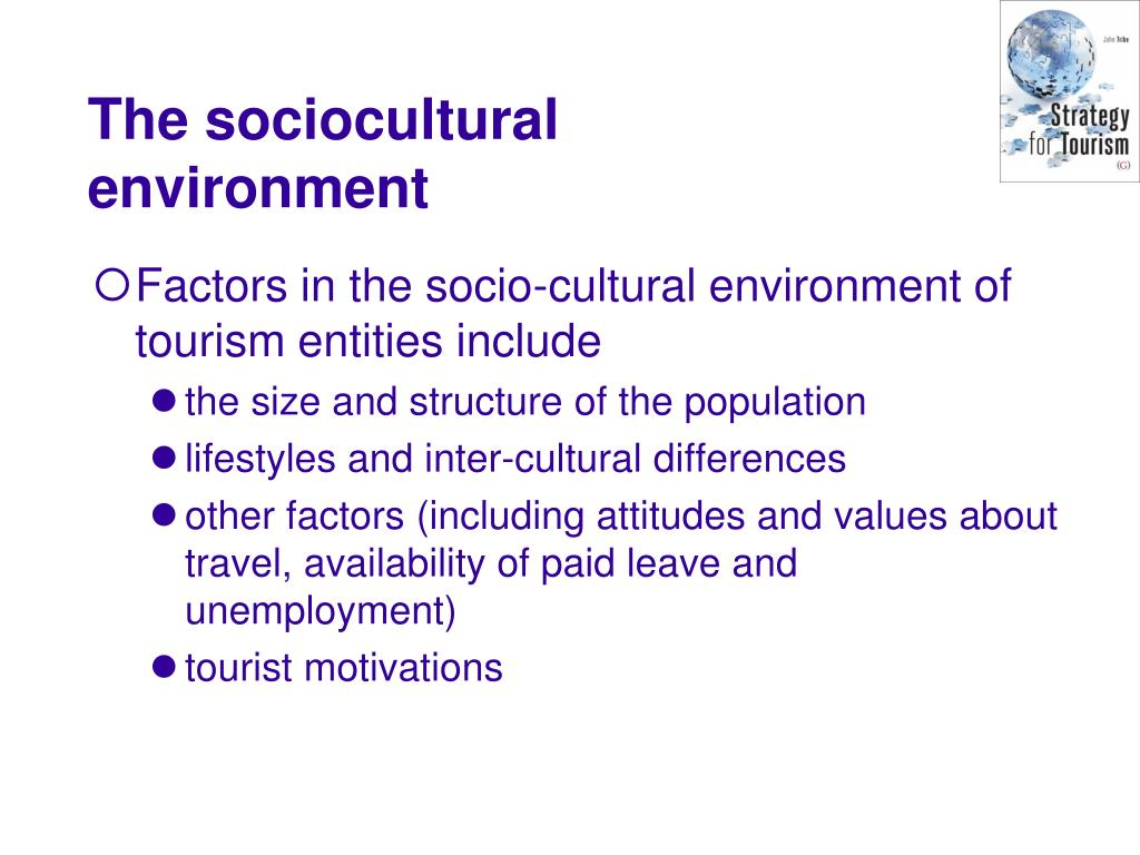 Factors in the socio-cultural environment of tourism entities include