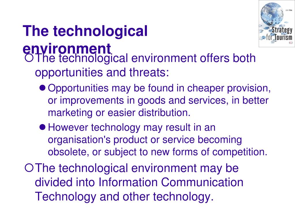 The technological environment offers both opportunities and threats: