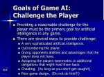 goals of game ai challenge the player