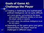goals of game ai challenge the player11