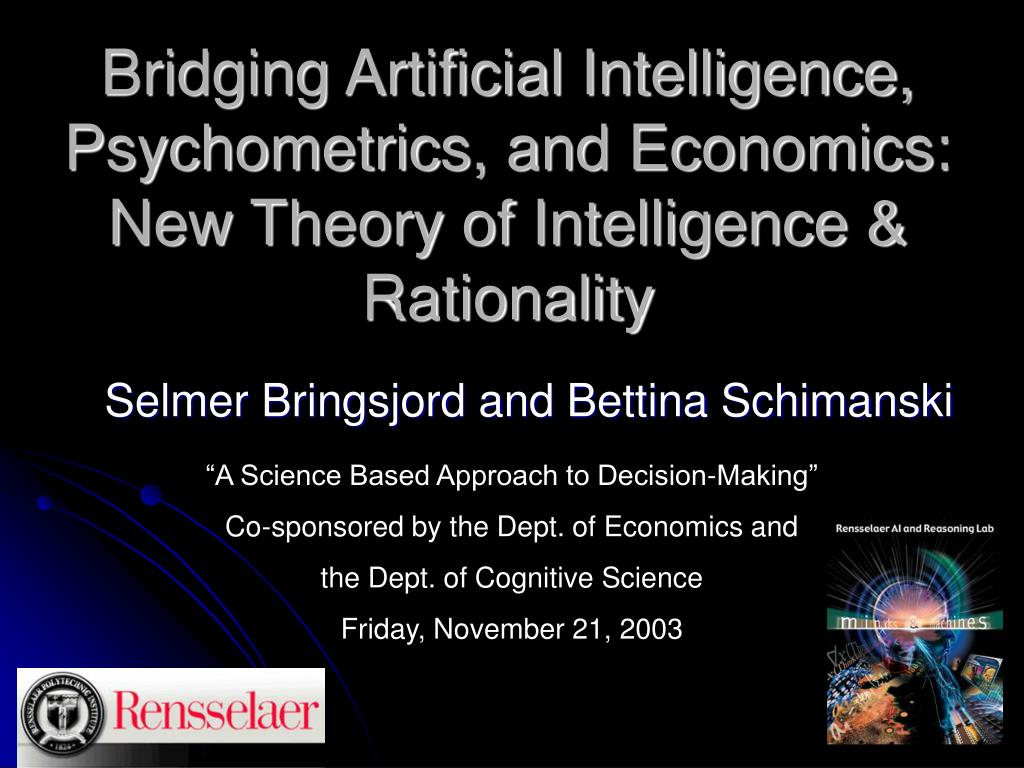 bridging artificial intelligence psychometrics and economics new theory of intelligence rationality l.