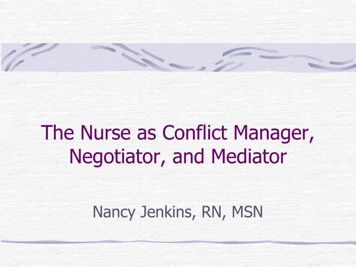 the nurse as conflict manager negotiator and mediator n.