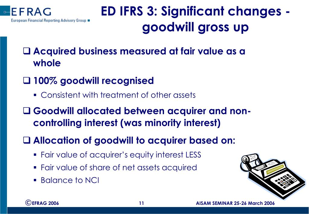 ED IFRS 3: Significant changes - goodwill gross up