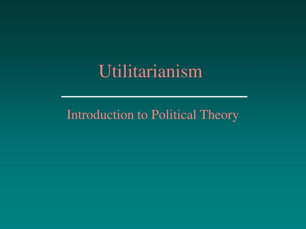 the theory of classical utilitarialism Classical utilitarianism though having its roots in ancient greek philosophy (as so much philosophy in fact does), utilitarianism is a fairly modern theory its first.