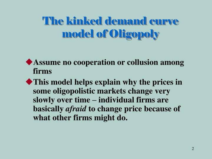 The kinked demand curve model of oligopoly