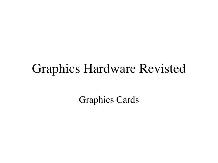 Graphics hardware revisted