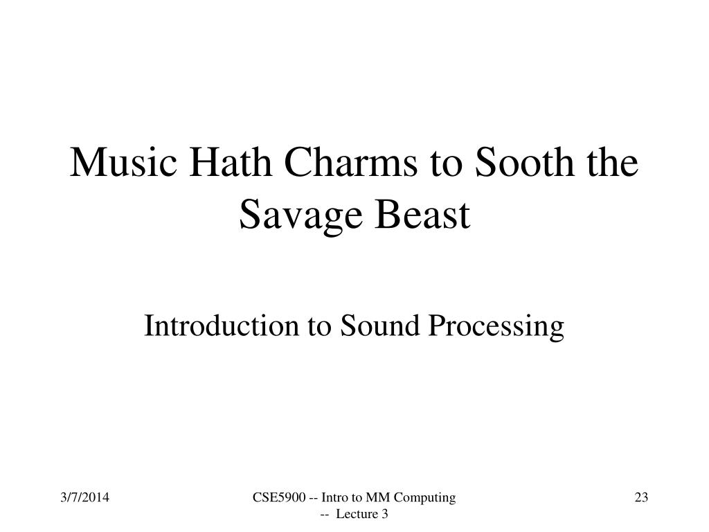 Music Hath Charms to Sooth the Savage Beast