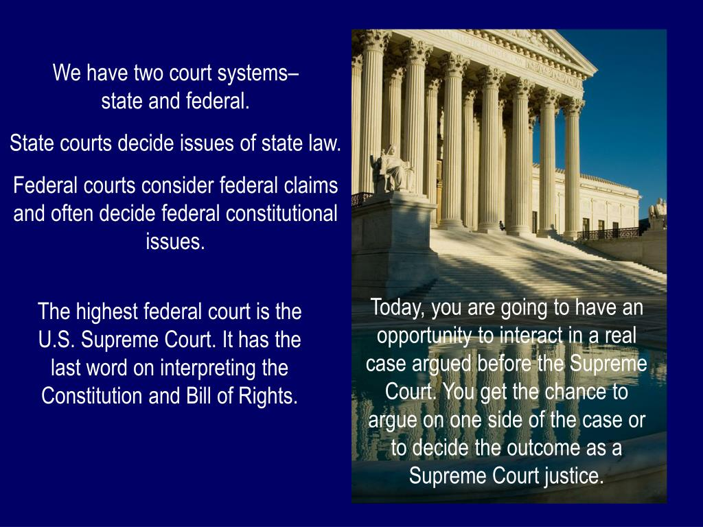 We have two court systems–          state and federal.