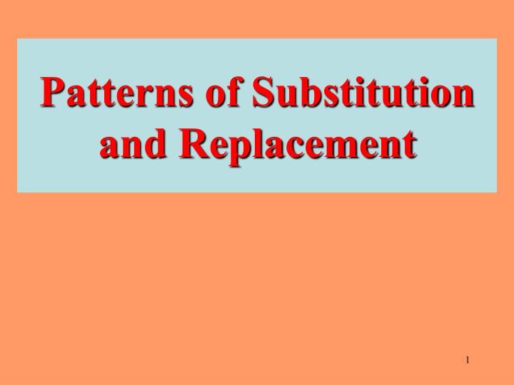 Patterns of substitution and replacement