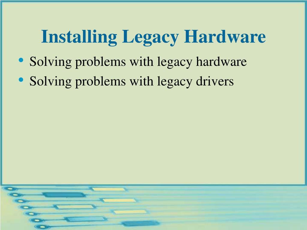 Installing Legacy Hardware