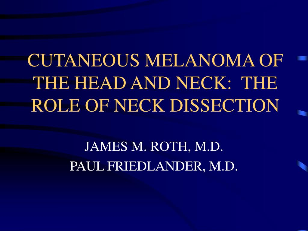 cutaneous melanoma of the head and neck the role of neck dissection l.